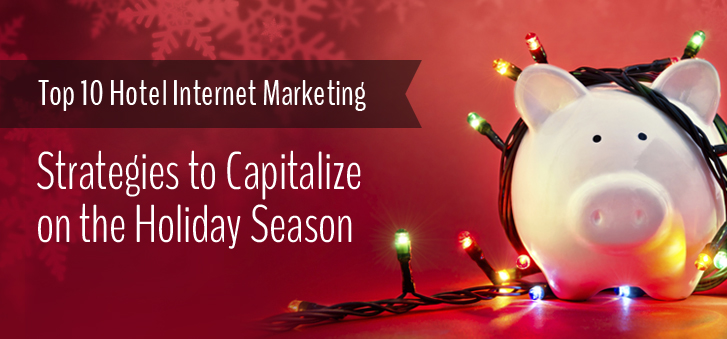 10 Hotel Internet Marketing Strategies for the Holiday Season
