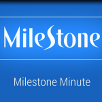 Milestone Minute Video