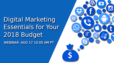 Digital Marketing Essentials for Your 2018 Budget, is scheduled for Thursday, August 17 at 10:30 am PT