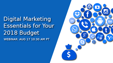 Upcoming Webinar: Digital Marketing Essentials for your 2018 Budget - 8/17