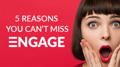 5 Reasons you CAN'T MISS ENGAGE 2018