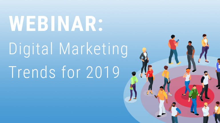 Webinar: Digital Marketing Trends for 2019