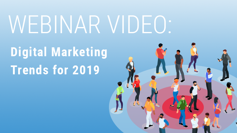 Video: 2019 Digital Marketing Trends Webinar