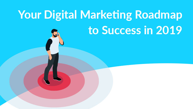Your Digital Marketing Roadmap to Success in 2019