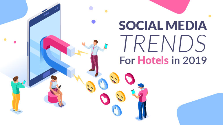 Social Media Trends Impacting Your Hotel In 2019