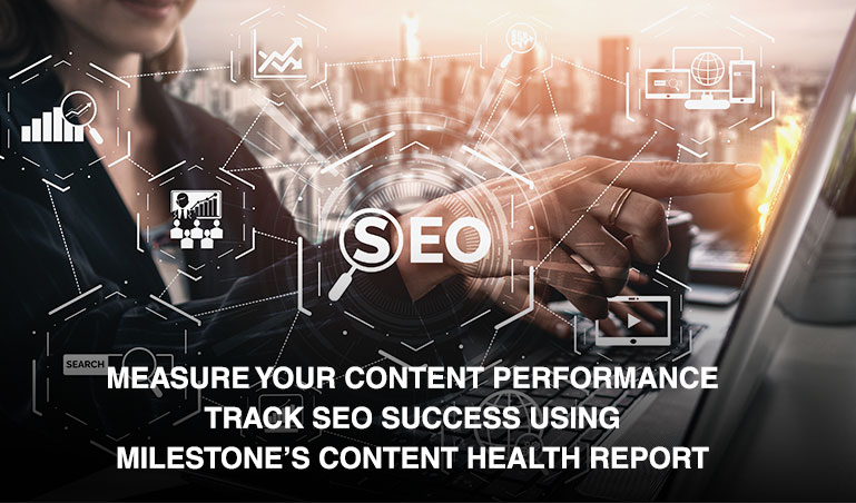 Measure your content performance and track SEO success using Milestone's Content Health Report