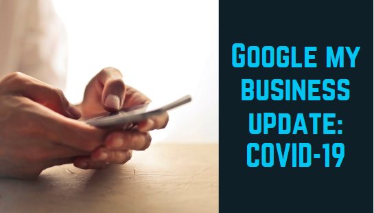Google My Business Limiting Functionality Due to COVID-19