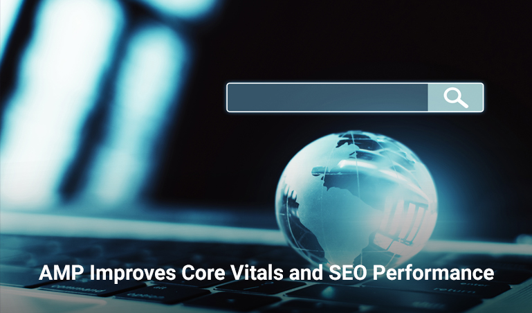 AMP Improves Core Vitals and SEO Performance