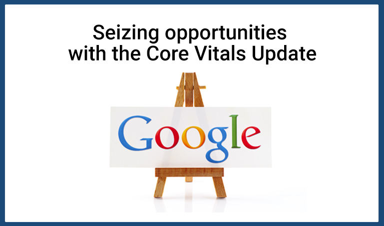 Seizing opportunities with the Core Vitals Update