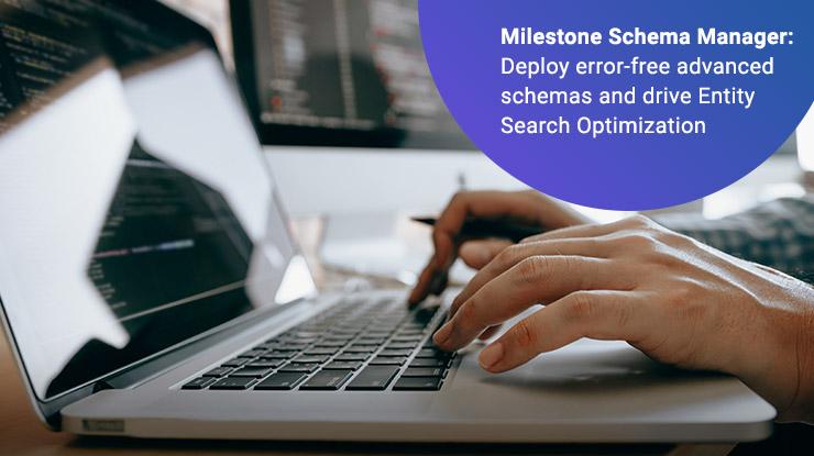 Milestone Schema Manager – Deploy error-free advanced schemas and drive Entity Search Optimization