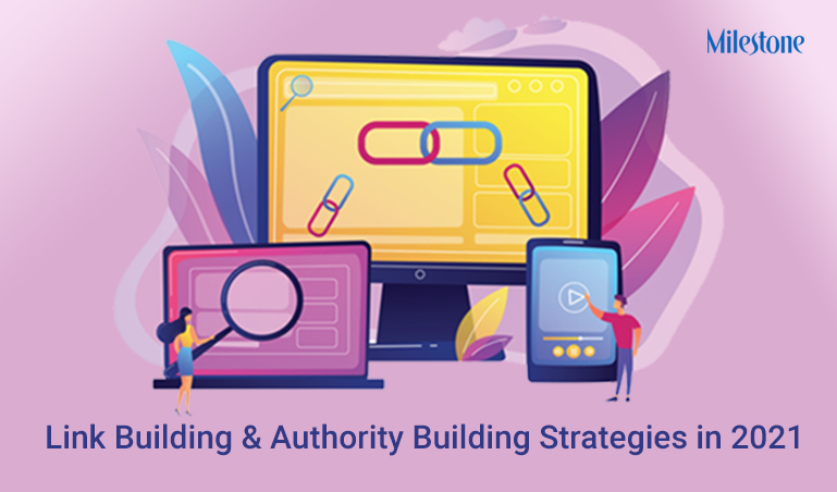 Guide to Link Building and Authority Building in 2021 www.milestoneinternet.com Milestone Inc